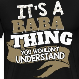 It's an Baba thing. You wouldn't understand. - Men's Premium T-Shirt