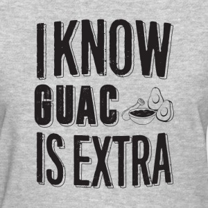 i know guac is extra - Women's T-Shirt