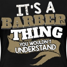 It's a Barber thing. You wouldn't understand.