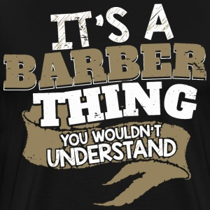 It's a Barber thing. You wouldn't understand. - Men's Premium T-Shirt