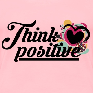 Think Positive | Positivity - Women's Premium T-Shirt