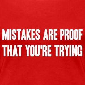 Mistakes Are Proof That You're Trying - Women's Premium T-Shirt