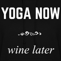 Yoga now - wine later