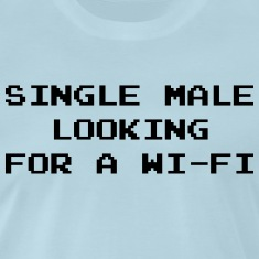 Single Male Looking for a Wi-Fi T-Shirts