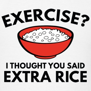 Exercise ? Extra Rice - Men's T-Shirt