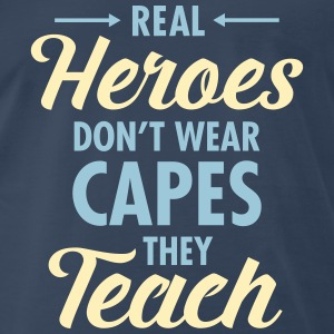 Real Heroes Don\'t Wear Capes - They Teach T-Shirts - Men's Premium T-Shirt
