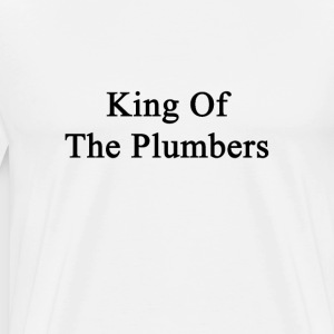 king_of_the_plumbers T-Shirts - Men's Premium T-Shirt