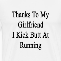 thanks_to_my_girlfriend_i_kick_butt_at_r T-Shirts