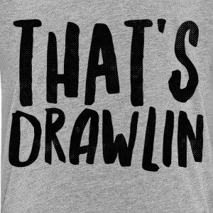 That's Drawlin Kids' Shirts - Kids' Premium T-Shirt