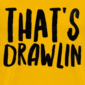 That's Drawlin T-Shirts - Men's Premium T-Shirt