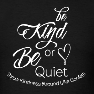 Be Kind or Be Quiet - Men's T-Shirt