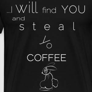 steal yo coffee black - Men's Premium T-Shirt