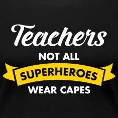 Teachers - Not All Superheroes Wear Capes Women's T-Shirts