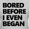 Bored Before I Even Began Women's T-Shirts - Women's T-Shirt