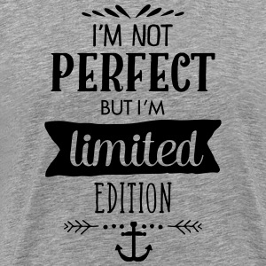 I\'m Not Perfect - But I\'m Limited Edition T-Shirts - Men's Premium T-Shirt