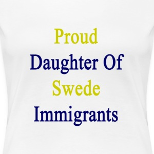 proud_daughter_of_swede_immigrants Women's T-Shirts - Women's Premium T-Shirt