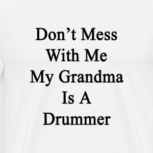 dont_mess_with_me_my_grandma_is_a_drumme T-Shirts - Men's Premium T-Shirt