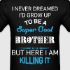 Super Cool BROTHER is Killing It! T-Shirts - Men's T-Shirt