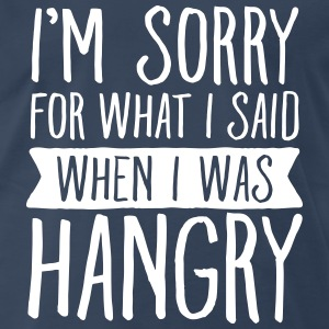 I\'m Sorry For What I Said When I Was Hangry T-Shirts - Men's Premium T-Shirt