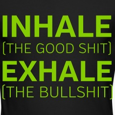Inhale (The Good Shit) Exhale (The Bullshit) Long Sleeve Shirts