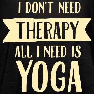 I Don\'t Need Therapy - All I Need Is Yoga Tanks - Women's Flowy Tank Top by Bella
