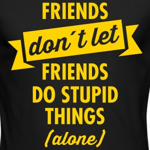 Friends Don´t Let Friends Do Stupid Things (Alone) Long Sleeve Shirts - Men's Long Sleeve T-Shirt by Next Level