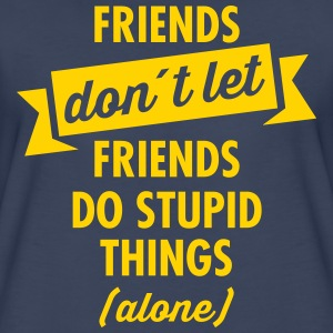 Friends Don´t Let Friends Do Stupid Things (Alone) Women's T-Shirts - Women's Premium T-Shirt