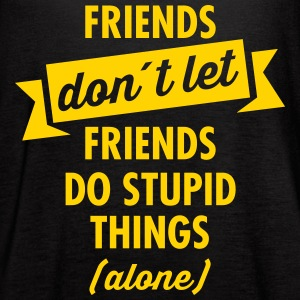 Friends Don´t Let Friends Do Stupid Things (Alone) Tanks - Women's Flowy Tank Top by Bella