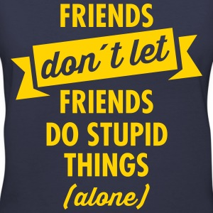 Friends Don´t Let Friends Do Stupid Things (Alone) Women's T-Shirts - Women's V-Neck T-Shirt