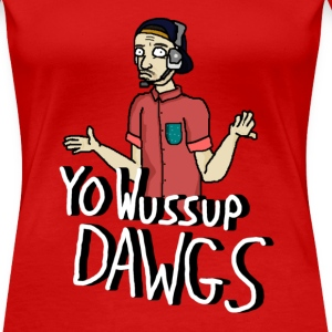 YO WUSSUP DAWGS - EdwardSherman - Female - Women's Premium T-Shirt