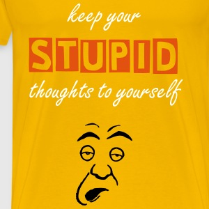 Keep Your Stupid Thoughts To Yourself (TWIT)  - Men's Premium T-Shirt