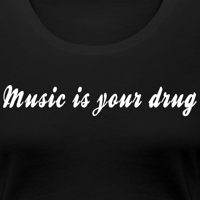 """White """"music is your drug"""" text women shirt"""