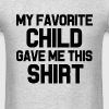 My Favorite Child Gave Me This Shirt funny Dad  - Men's T-Shirt