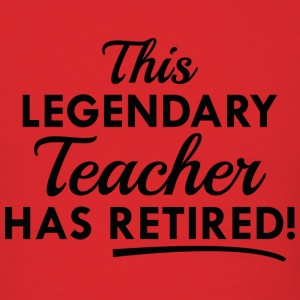 Legendary Retired Teacher - Men's T-Shirt