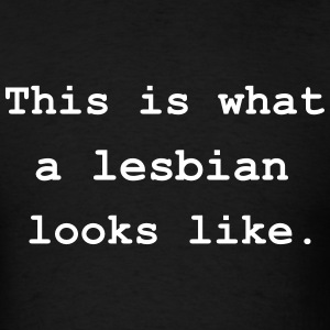 This is what a lesbian looks like. T-Shirts - Men's T-Shirt