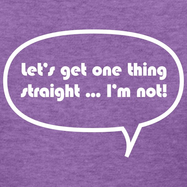 Let's Get One Thing Straight... T-shirt