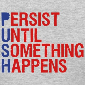 PUSH (PERSIST UNTIL SOMETHING HAPPENS) Women's T-Shirts - Women's T-Shirt