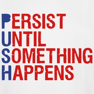PUSH (PERSIST UNTIL SOMETHING HAPPENS) T-Shirts - Men's Tall T-Shirt