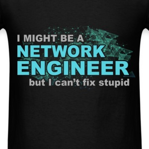 Network Engineer - Fix Stupid - Men's T-Shirt