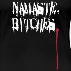 Namaste, Bitches. Women's T-Shirts