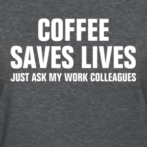 Coffee Saves Lives Just Ask My Work Colleagues Women's T-Shirts - Women's T-Shirt