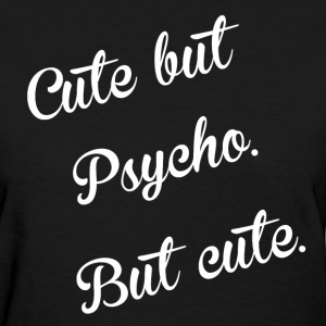 Cute but Psycho. But Cute. Women's T-Shirts - Women's T-Shirt