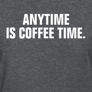 Anytime Is Coffee Time Women's T-Shirts - Women's T-Shirt