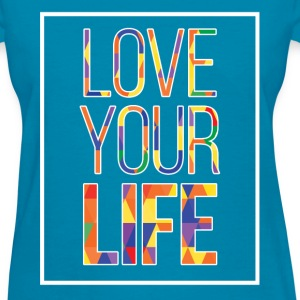 Love Your Life - Women's T-Shirt
