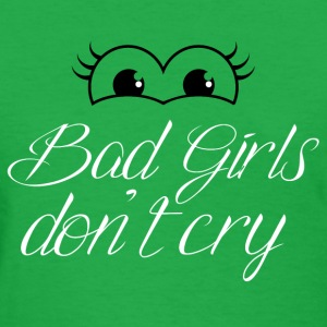 Bad Girls Don't Cry - Women's T-Shirt