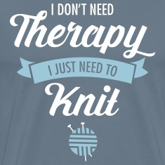 I Don't Need Therapy - I Just Need To Knit T-Shirts