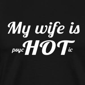 My Wife Is Psychotic - Men's Premium T-Shirt