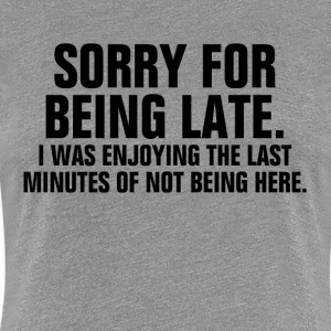 Sorry For Being Late FUNNY Women's T-Shirts - Women's Premium T-Shirt