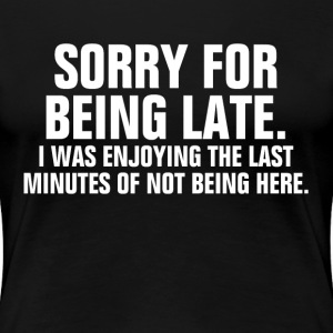 Sorry For Being Late Women's T-Shirts - Women's Premium T-Shirt