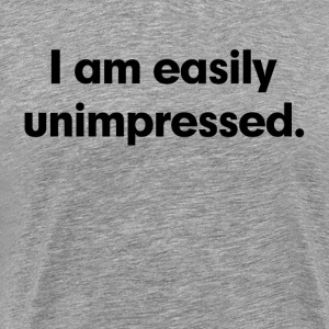 I am easily unimpressed T-Shirts - Men's Premium T-Shirt